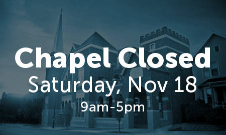 Chapel closed on Saturday, November 18