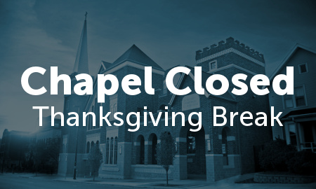 Chapel Closed - Thanksgiving Break